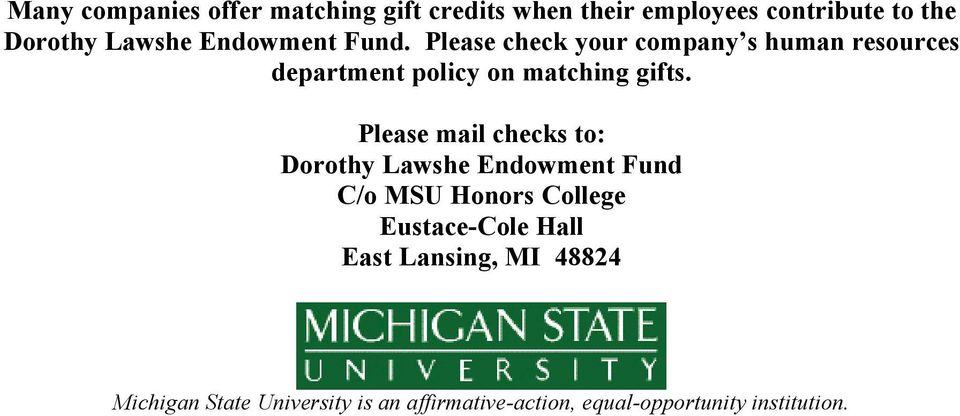 Please mail checks to: Dorothy Lawshe Endowment Fund C/o MSU Honors College Eustace-Cole Hall East