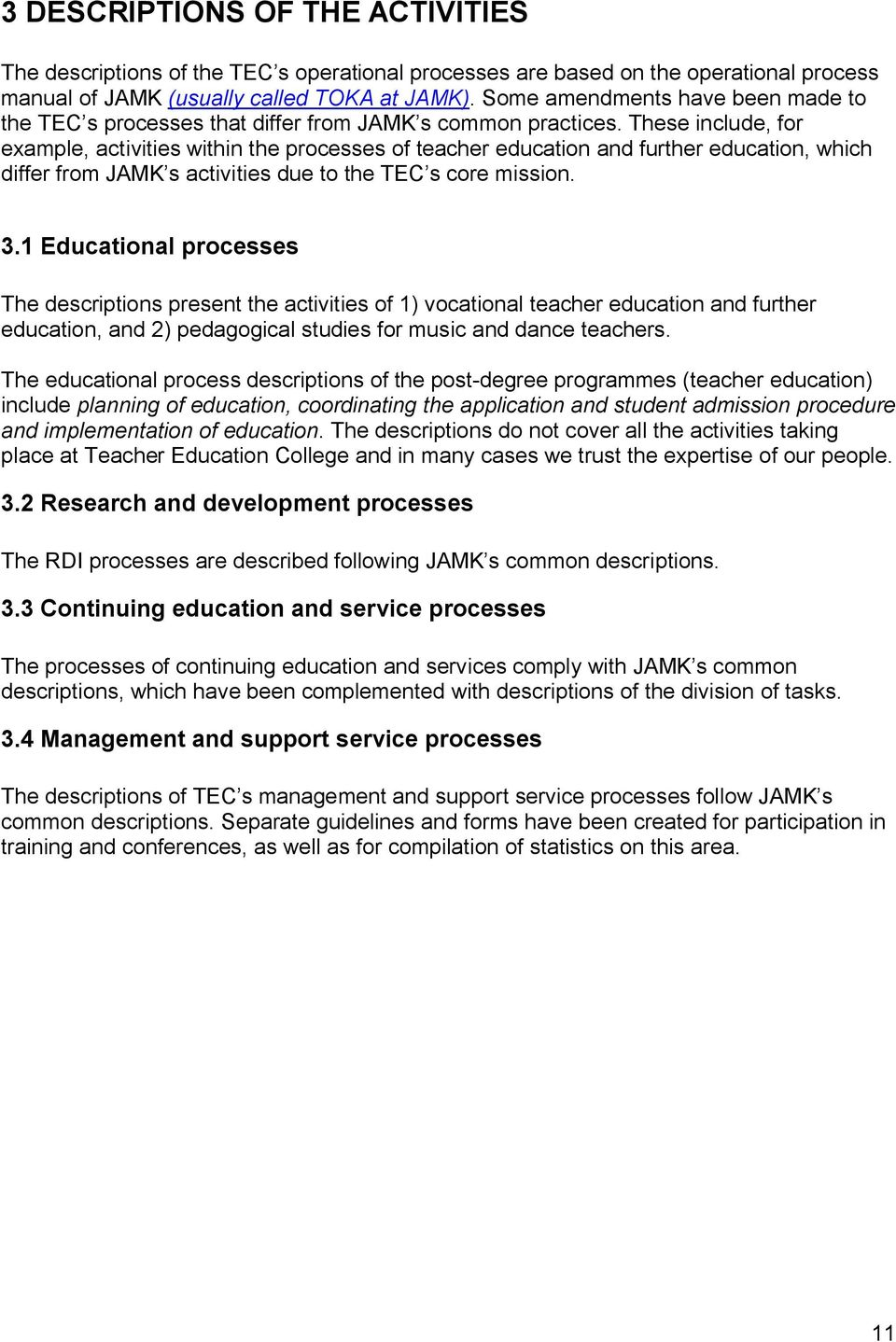 These include, for example, activities within the processes of teacher education and further education, which differ from JAMK s activities due to the TEC s core mission. 3.