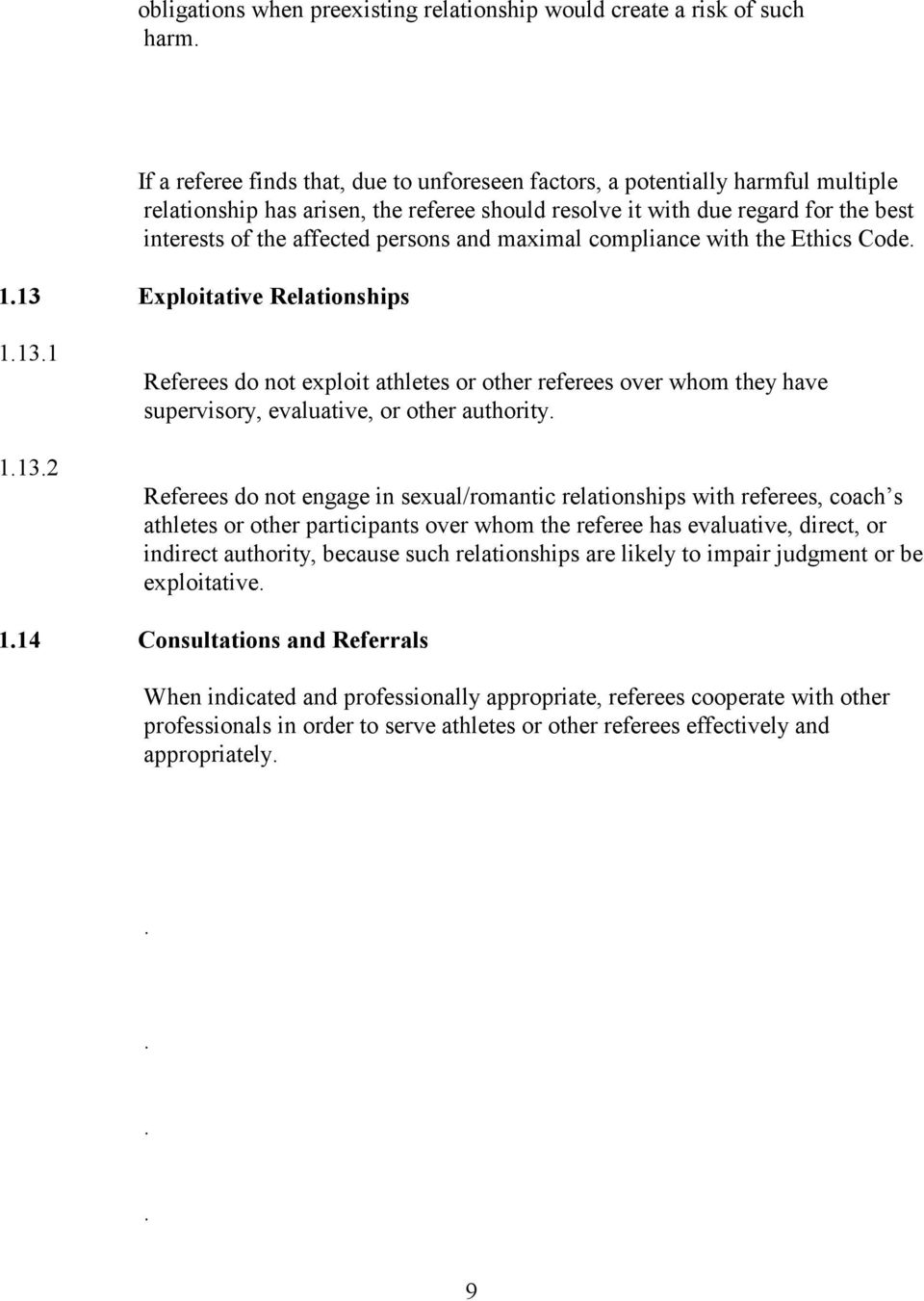 persons and maximal compliance with the Ethics Code. 1.13 Exploitative Relationships 1.13.1 1.13.2 Referees do not exploit athletes or other referees over whom they have supervisory, evaluative, or other authority.
