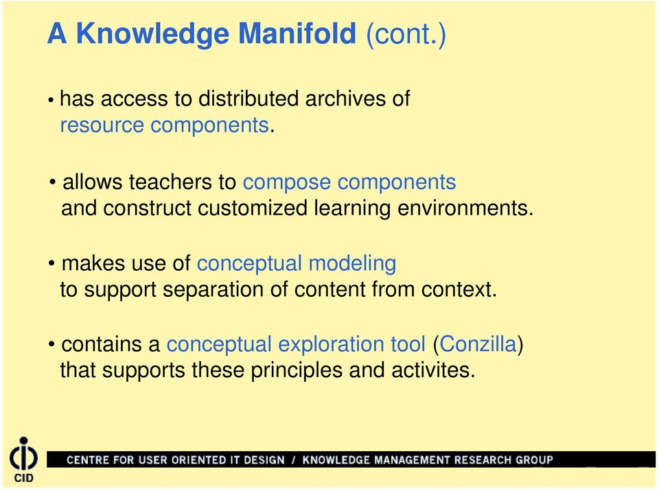 makes use of conceptual modeling to support separation of content from context.