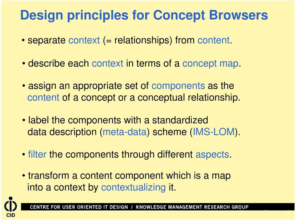assign an appropriate set of components as the content of a concept or a conceptual relationship.