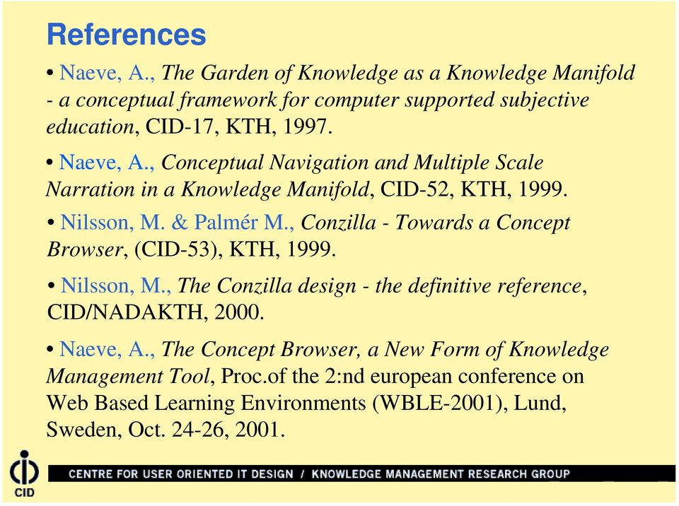 , Conceptual Navigation and Multiple Scale Narration in a Knowledge Manifold, CID-52, KTH, 1999. Nilsson, M. & Palmér M.