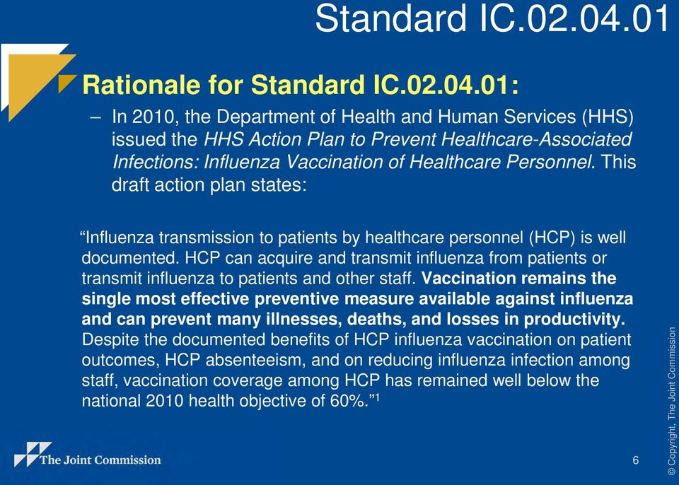 This draft action plan states: Influenza transmission to patients by healthcare personnel (HCP) is well documented.