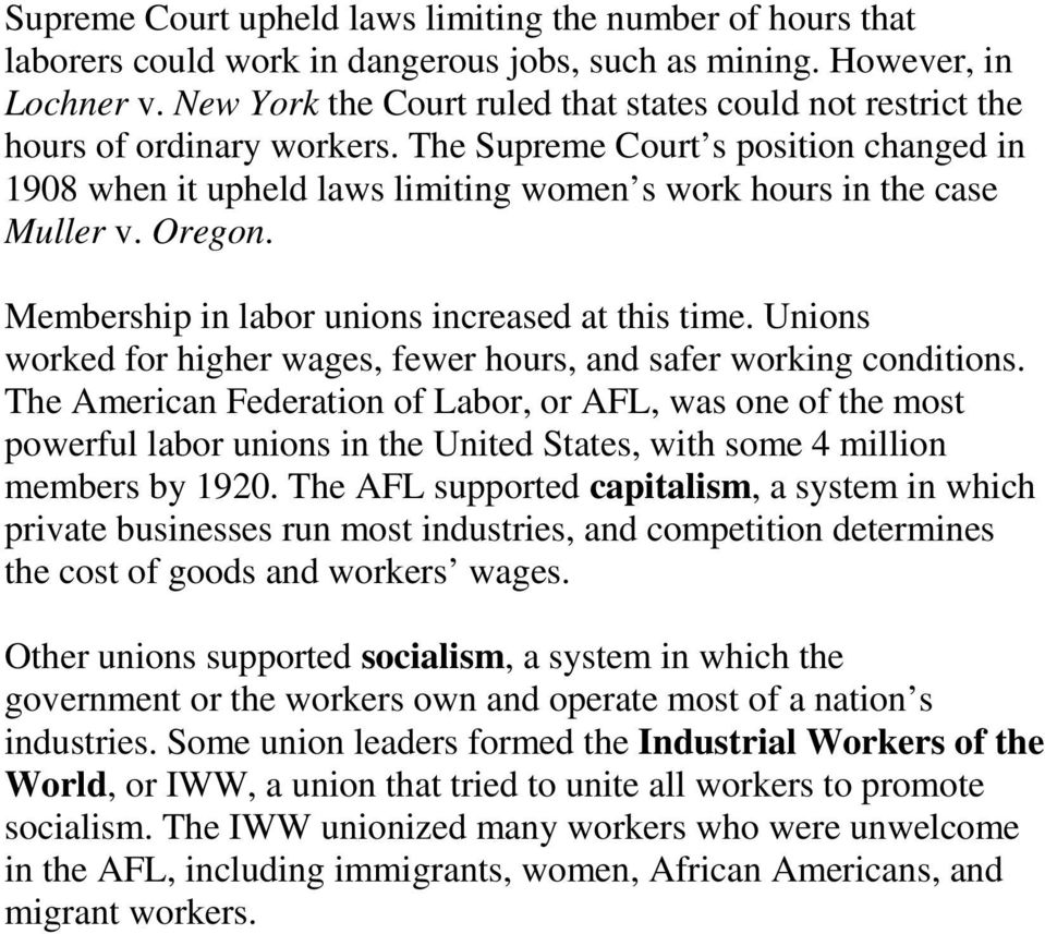The Supreme Court s position changed in 1908 when it upheld laws limiting women s work hours in the case Muller v. Oregon. Membership in labor unions increased at this time.