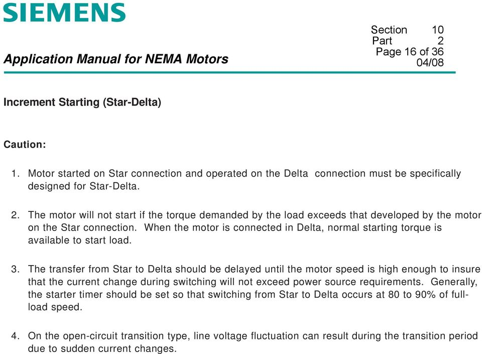 When the motor is connected in Delta, normal starting torque is available to start load. 3.