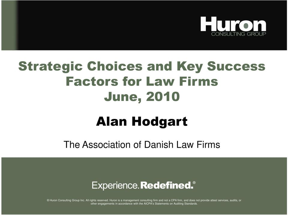 Huron is a management consulting firm and not a CPA firm, and does not provide attest