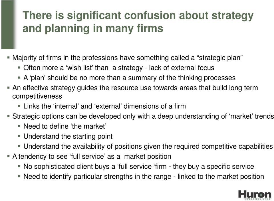 and external dimensions of a firm Strategic options can be developed only with a deep understanding of market trends Need to define the market Understand the starting point Understand the