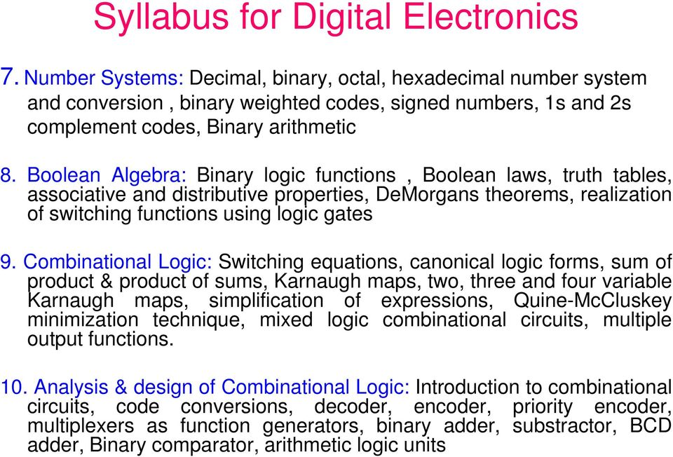 Boolean Algebra: Binary logic functions, Boolean laws, truth tables, associative and distributive properties, DeMorgans theorems, realization of switching functions using logic gates 9.