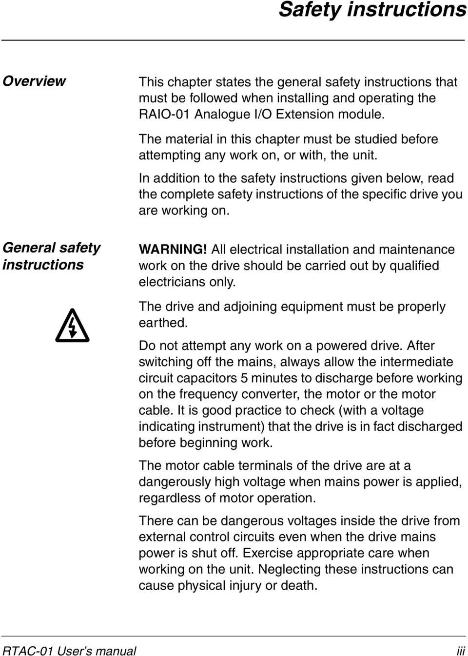 In addition to the safety instructions given below, read the complete safety instructions of the specific drive you are working on. WARNING!