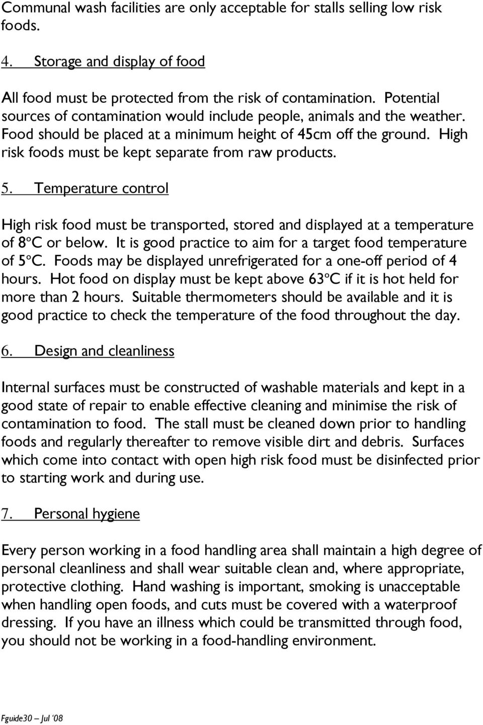 High risk foods must be kept separate from raw products. 5. Temperature control High risk food must be transported, stored and displayed at a temperature of 8 o C or below.