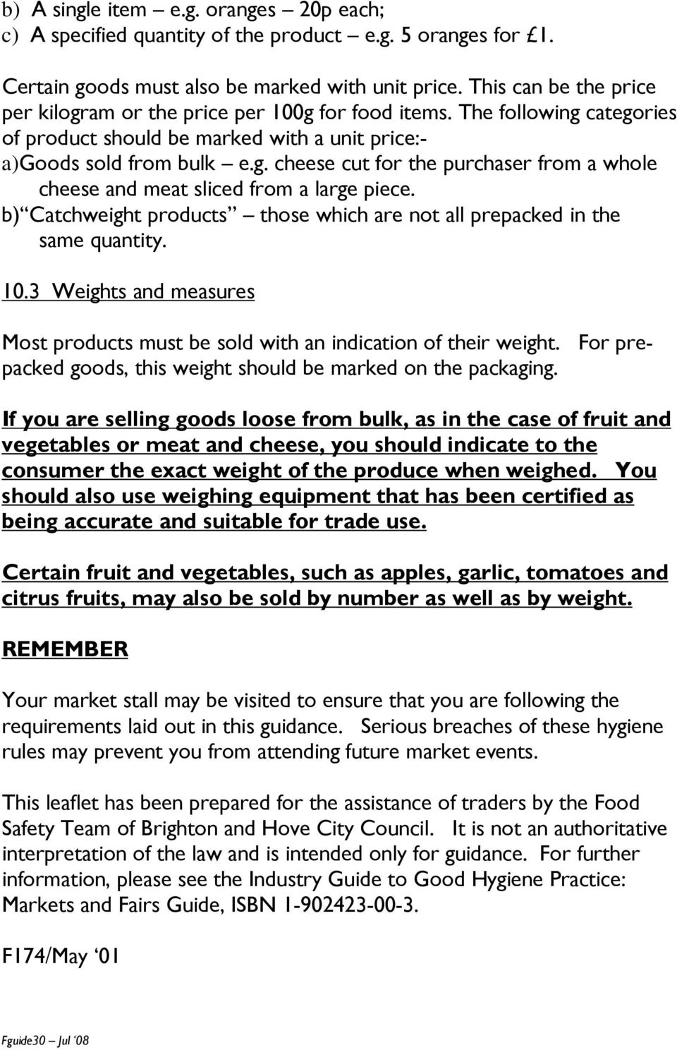 b) Catchweight products those which are not all prepacked in the same quantity. 10.3 Weights and measures Most products must be sold with an indication of their weight.