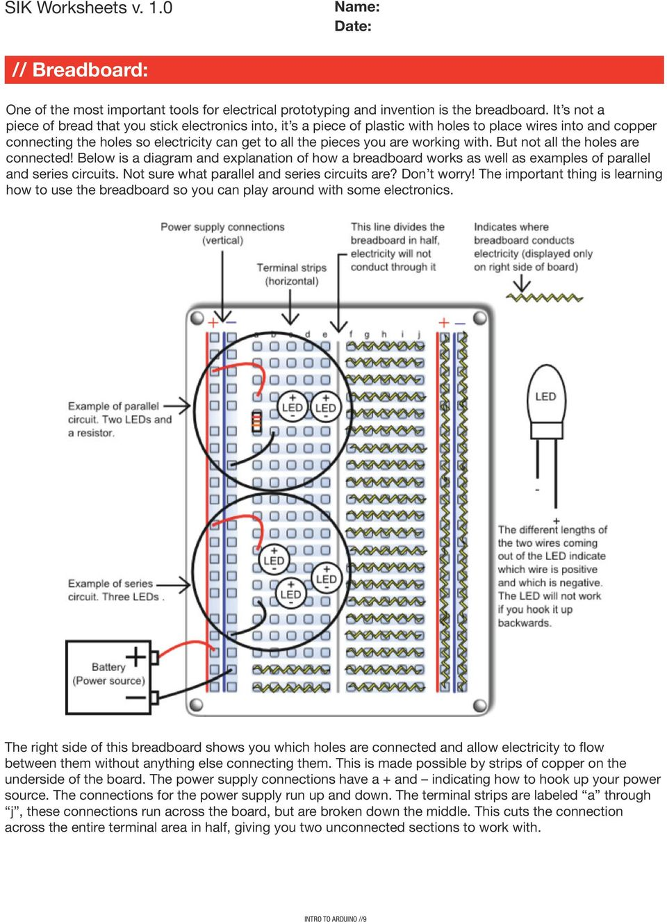 working with. But not all the holes are connected! Below is a diagram and explanation of how a breadboard works as well as examples of parallel and series circuits.