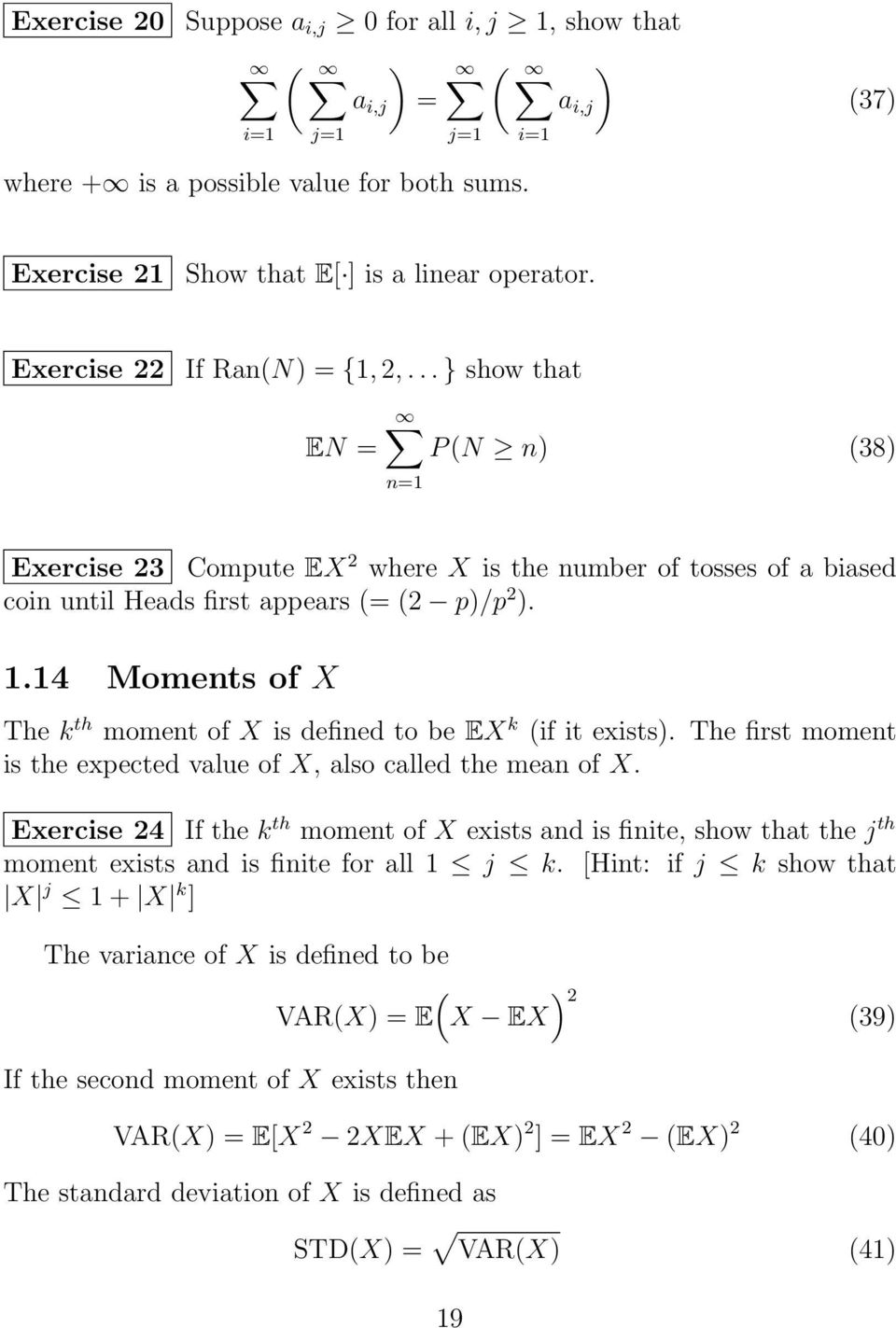 14 Moments of X The k th moment of X is defined to be EX k (if it exists). The first moment is the expected value of X, also called the mean of X.