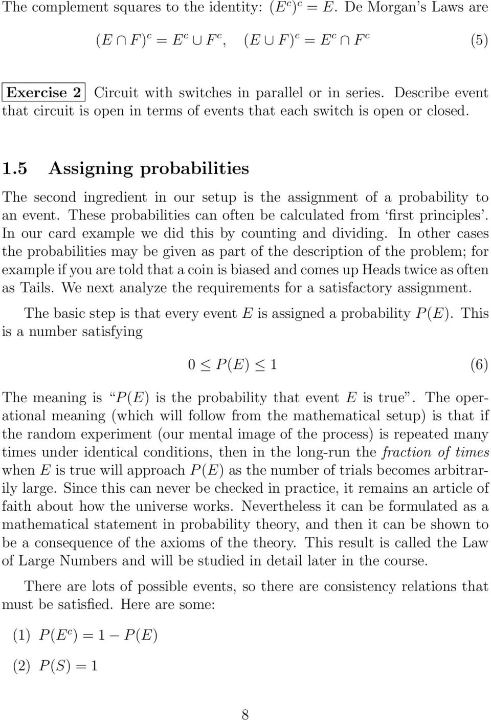 5 Assigning probabilities The second ingredient in our setup is the assignment of a probability to an event. These probabilities can often be calculated from first principles.