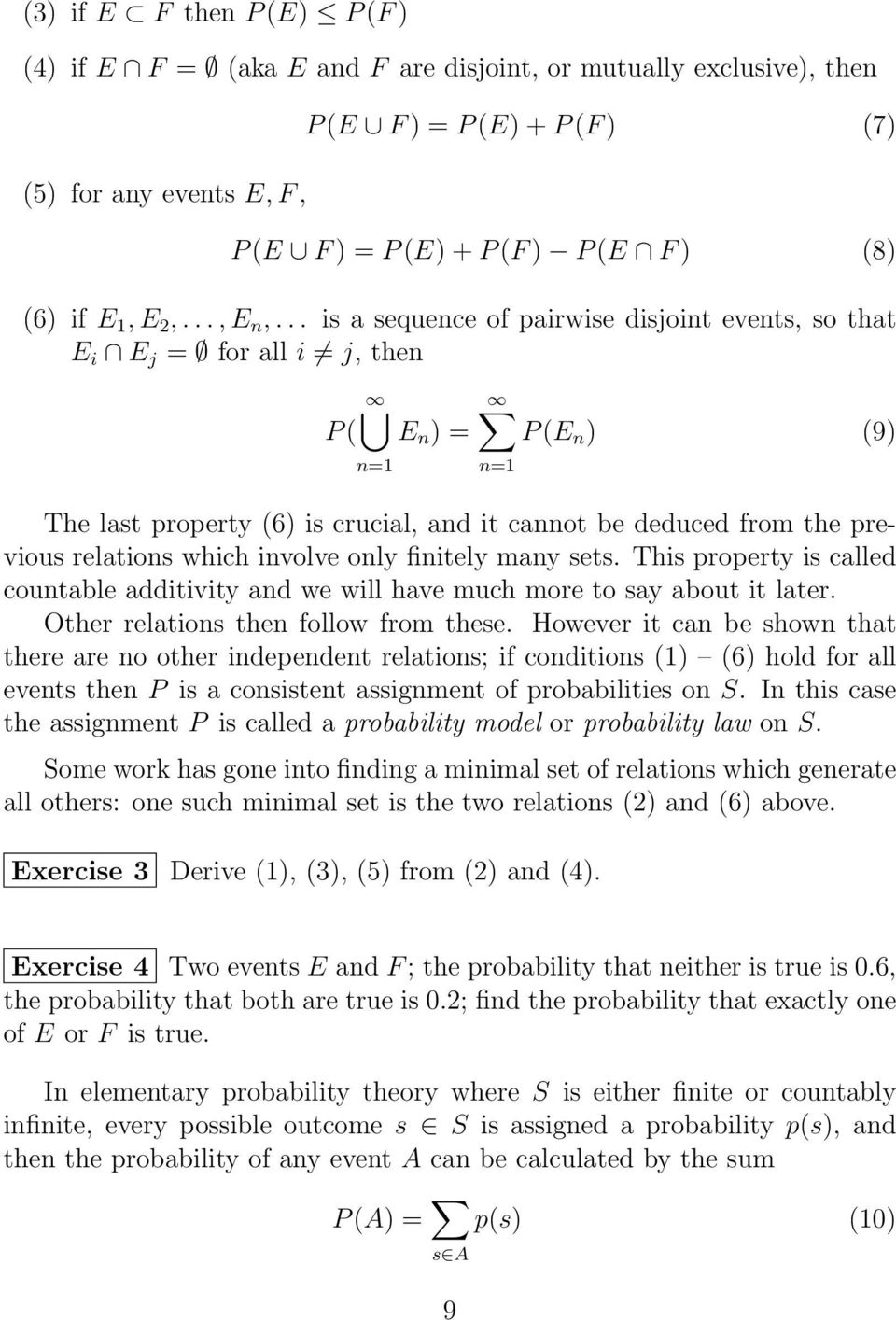 .. is a sequence of pairwise disjoint events, so that E i E j = for all i j, then P ( E n ) = n=1 P (E n ) (9) The last property (6) is crucial, and it cannot be deduced from the previous relations