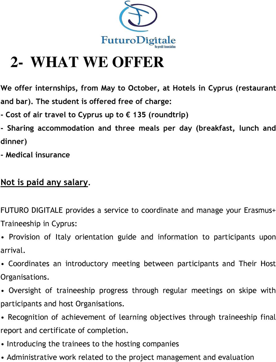 paid any salary. FUTURO DIGITALE provides a service to coordinate and manage your Erasmus+ Traineeship in Cyprus: Provision of Italy orientation guide and information to participants upon arrival.