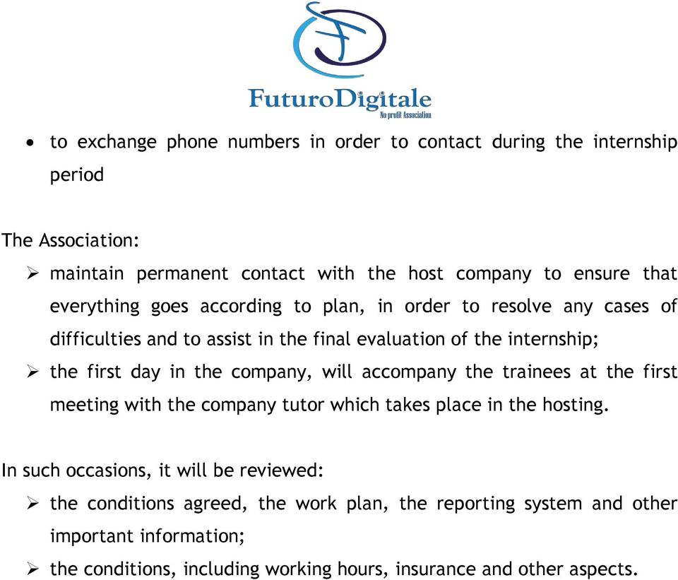 the company, will accompany the trainees at the first meeting with the company tutor which takes place in the hosting.