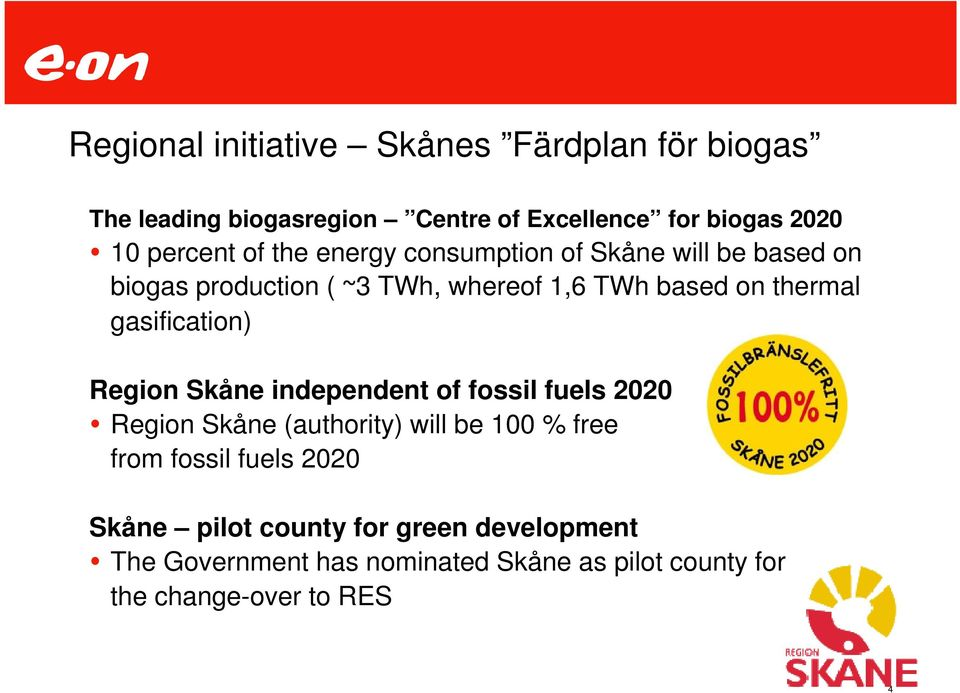 gasification) Region Skåne independent of fossil fuels 2020 Region Skåne (authority) will be 100 % free from fossil