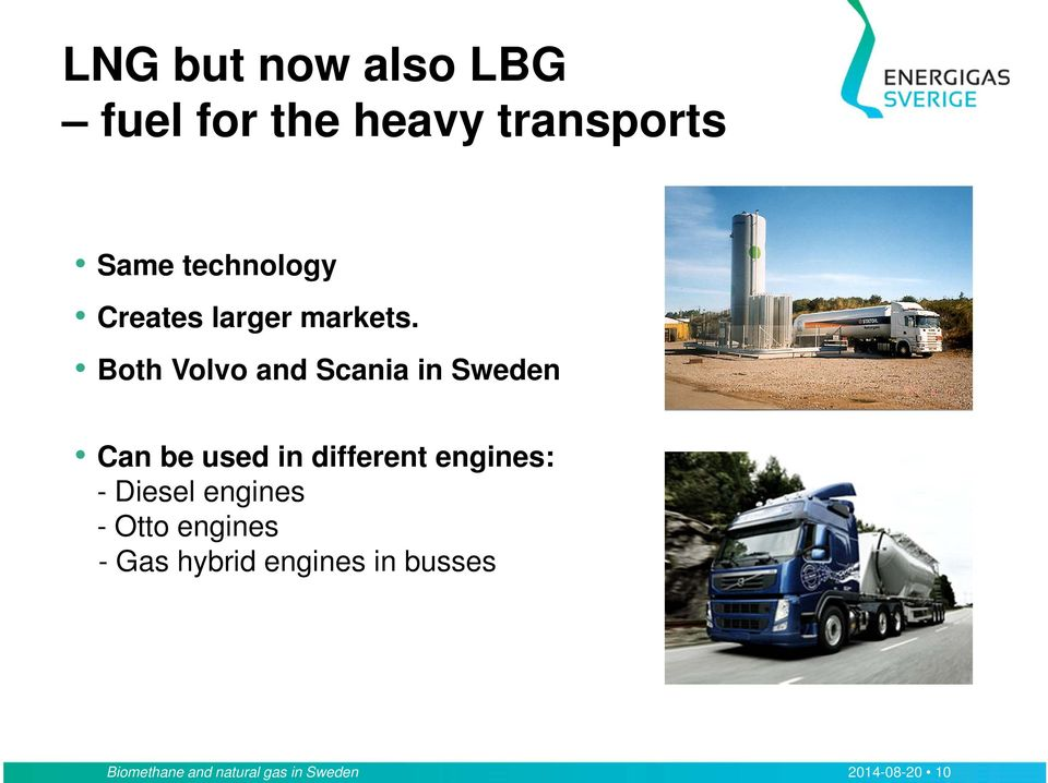Both Volvo and Scania in Sweden Can be used in different engines: -