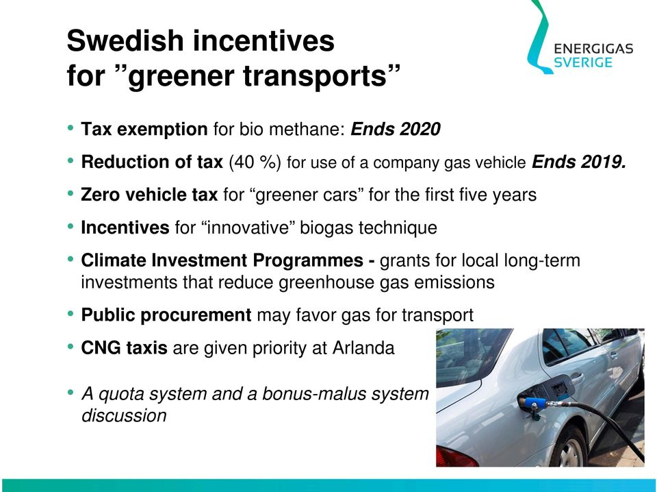 Zero vehicle tax for greener cars for the first five years Incentives for innovative biogas technique Climate Investment