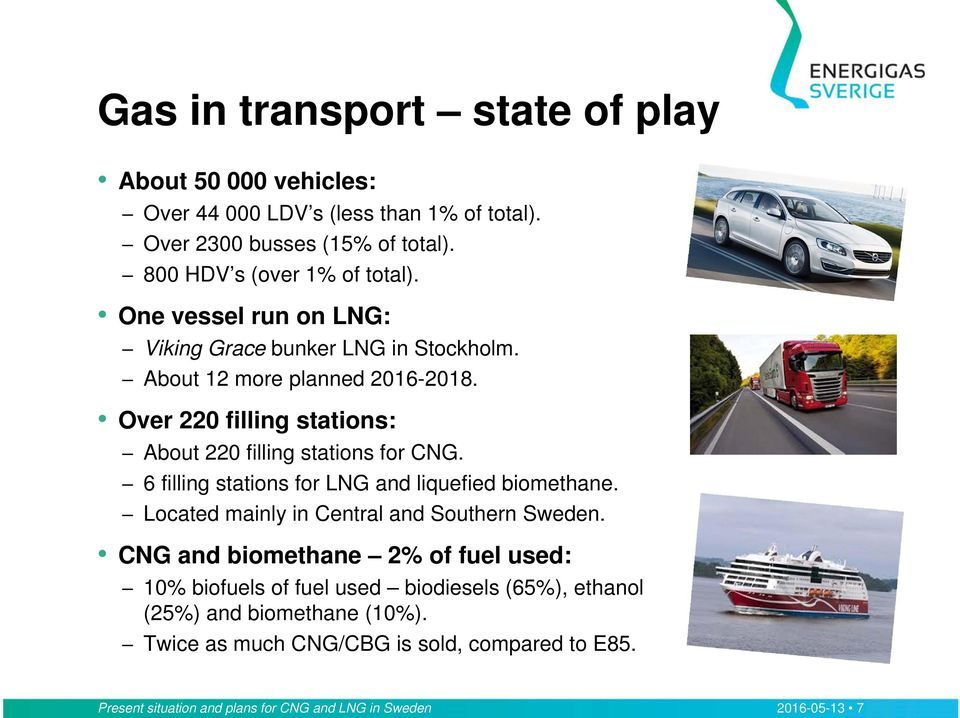 6 filling stations for LNG and liquefied biomethane. Located mainly in Central and Southern Sweden.