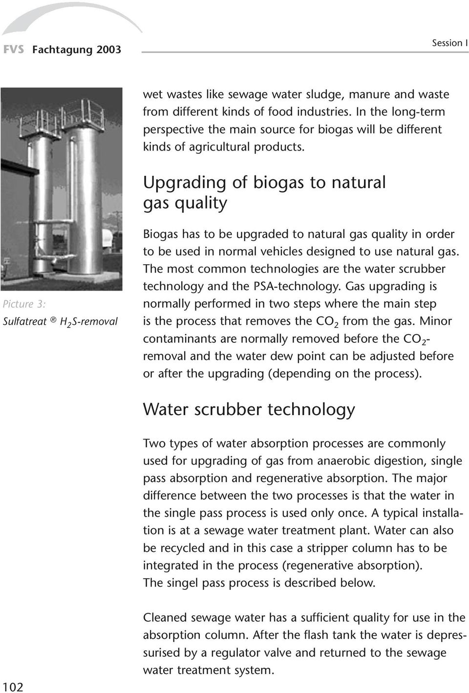 Upgrading of biogas to natural gas quality Picture 3: Sulfatreat H 2 S-removal Biogas has to be upgraded to natural gas quality in order to be used in normal vehicles designed to use natural gas.