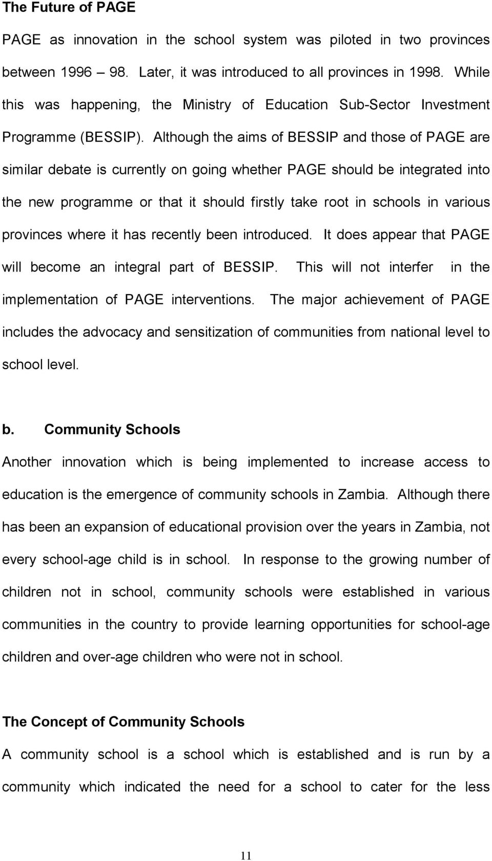 Although the aims of BESSIP and those of PAGE are similar debate is currently on going whether PAGE should be integrated into the new programme or that it should firstly take root in schools in