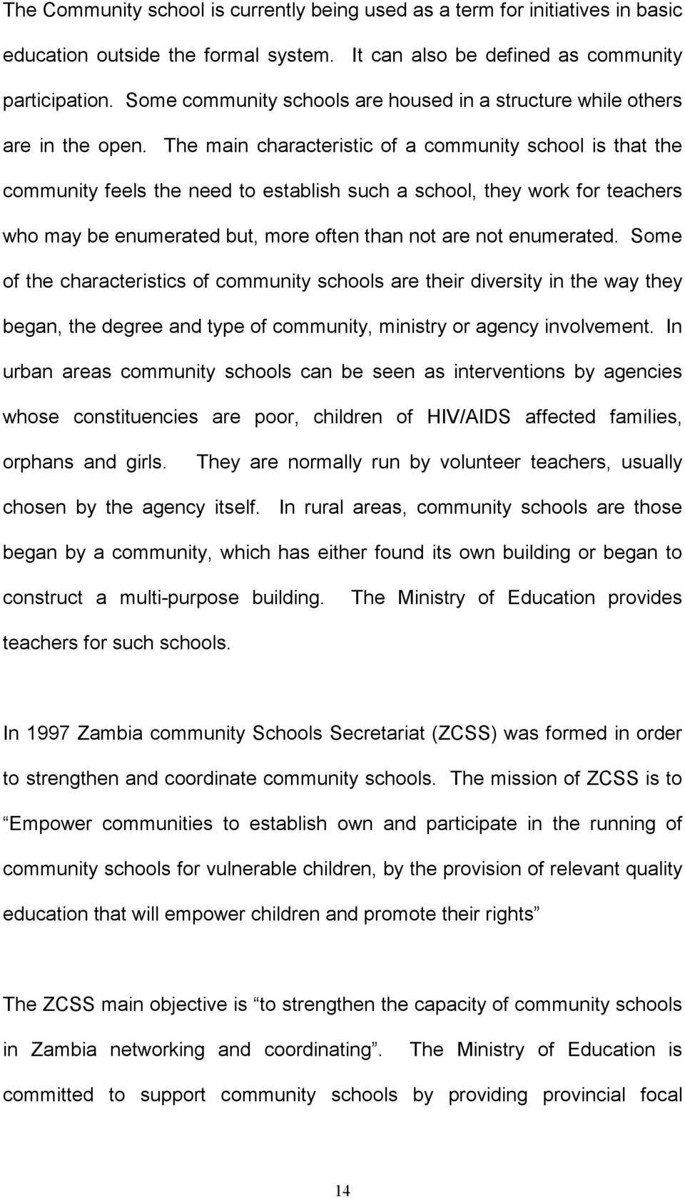 The main characteristic of a community school is that the community feels the need to establish such a school, they work for teachers who may be enumerated but, more often than not are not enumerated.