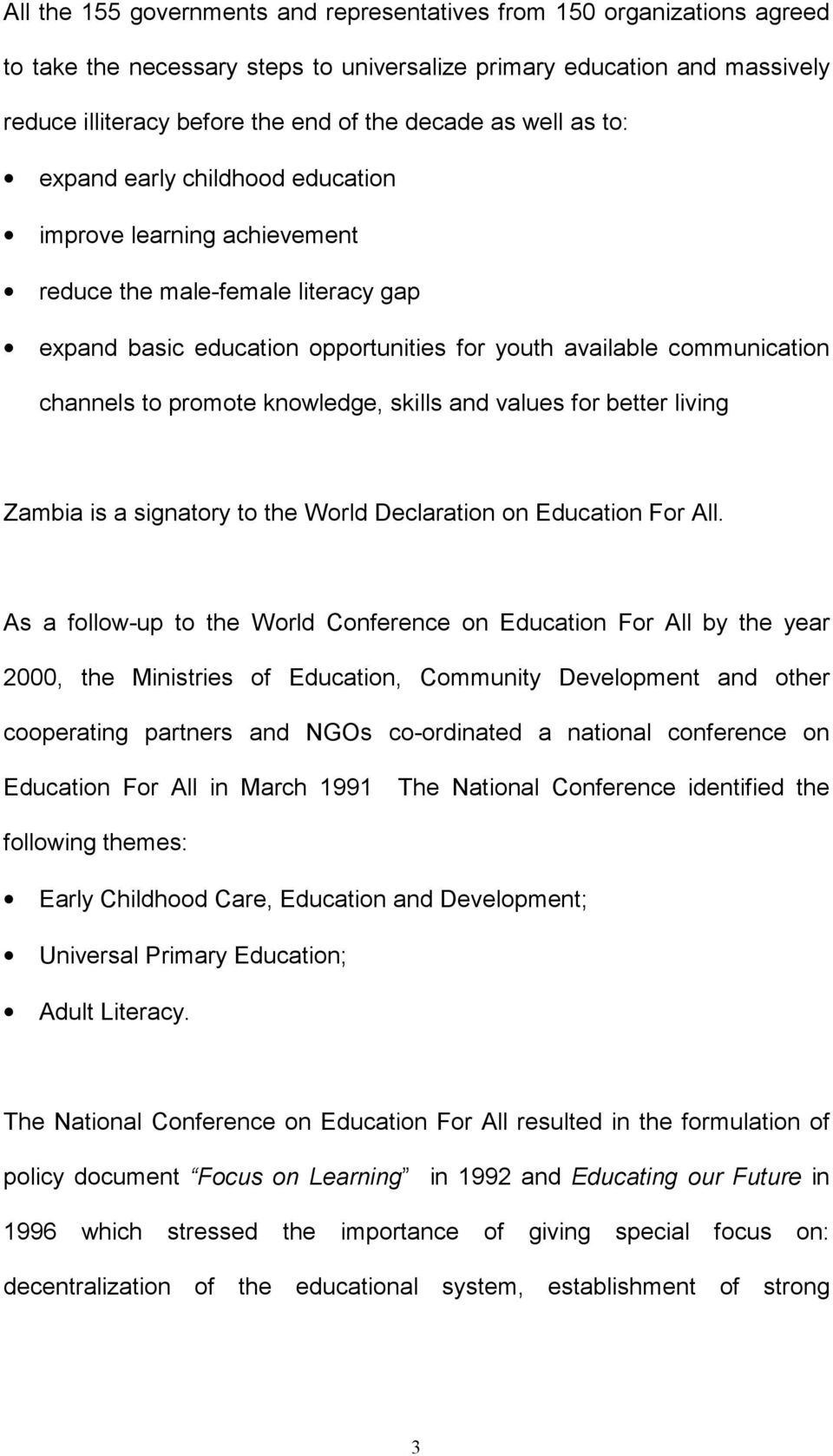 promote knowledge, skills and values for better living Zambia is a signatory to the World Declaration on Education For All.