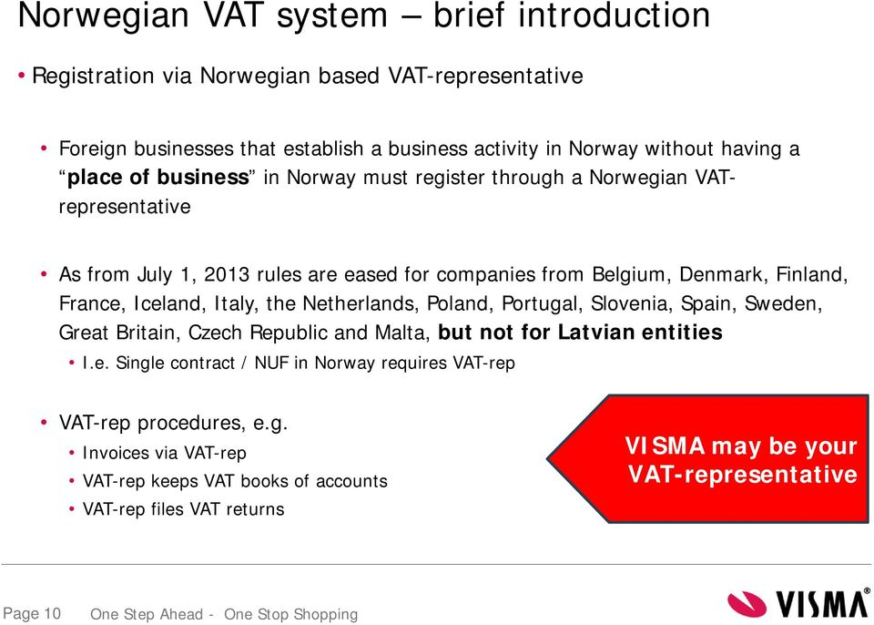 Iceland, Italy, the Netherlands, Poland, Portugal, Slovenia, Spain, Sweden, Great Britain, Czech Republic and Malta, but not for Latvian entities I.e. Single contract / NUF in Norway requires VAT-rep VAT-rep procedures, e.