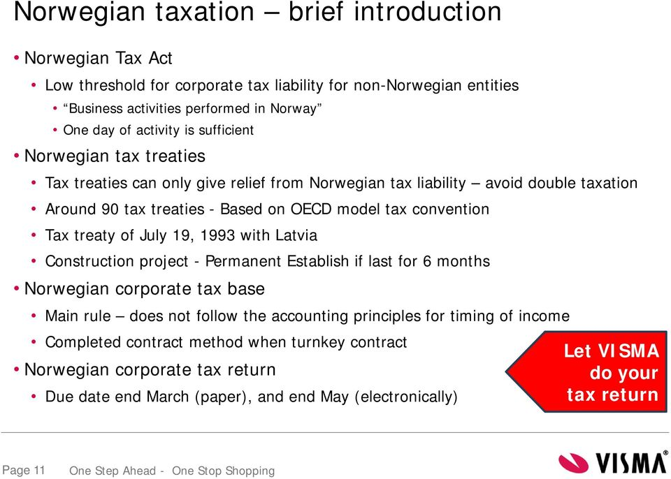 treaty of July 19, 1993 with Latvia Construction project - Permanent Establish if last for 6 months Norwegian corporate tax base Main rule does not follow the accounting principles for