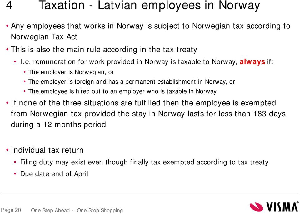 or The employee is hired out to an employer who is taxable in Norway If none of the three situations are fulfilled then the employee is exempted from Norwegian tax provided the stay in