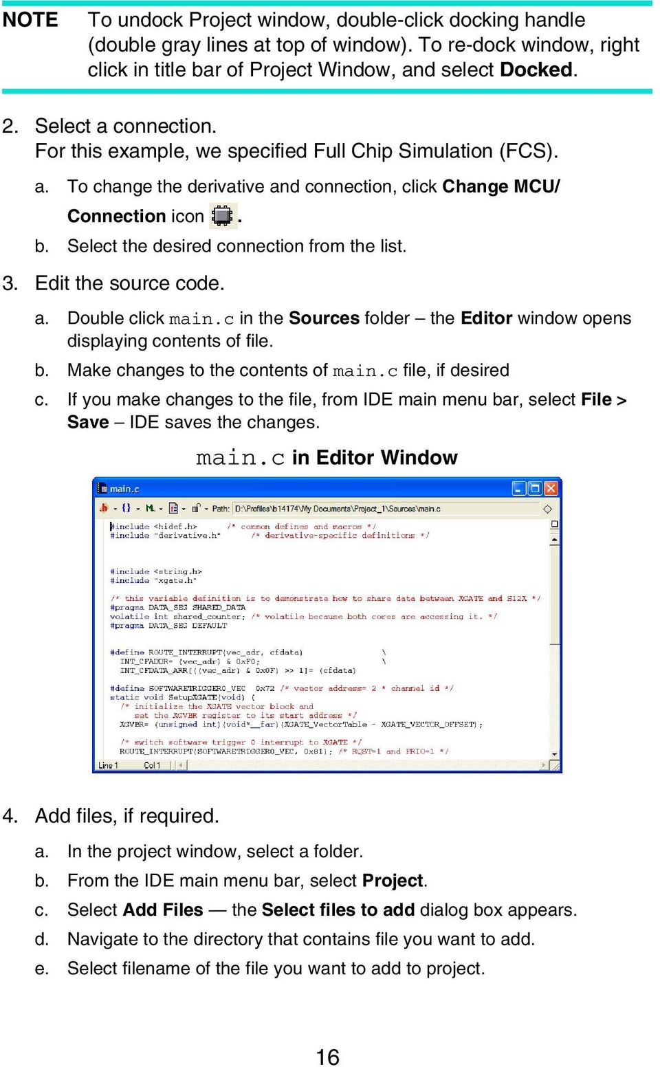 Edit the source code. a. Double click main.c in the Sources folder the Editor window opens displaying contents of file. b. Make changes to the contents of main.c file, if desired c.