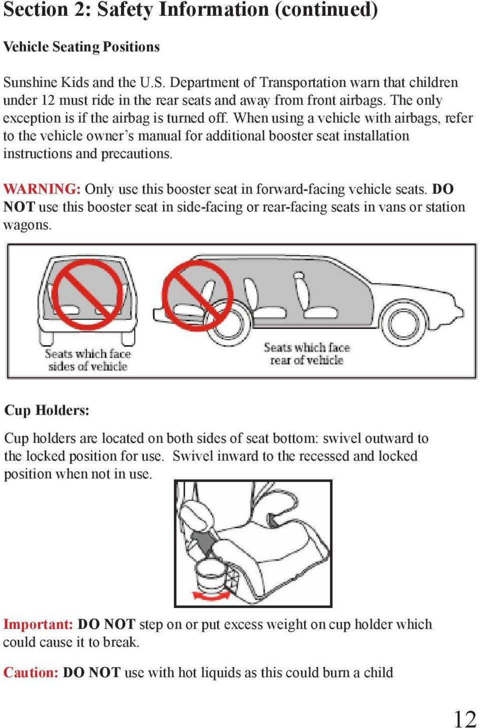 WARNING: Only use this booster seat in forward-facing vehicle seats. DO NOT use this booster seat in side-facing or rear-facing seats in vans or station wagons.
