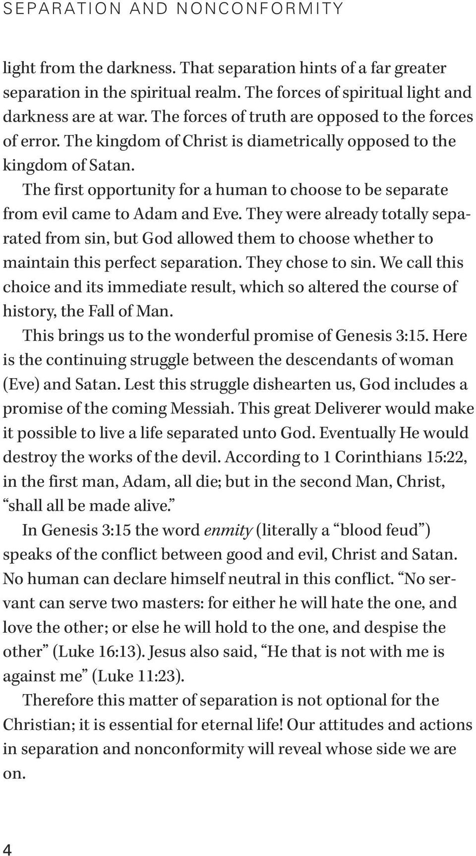 The first opportunity for a human to choose to be separate from evil came to Adam and Eve.