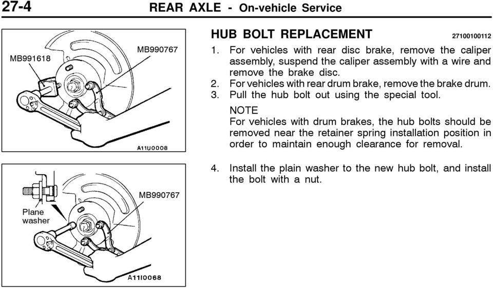 For vehicles with rear drum brake, remove the brake drum. 3. Pull the hub bolt out using the special tool.