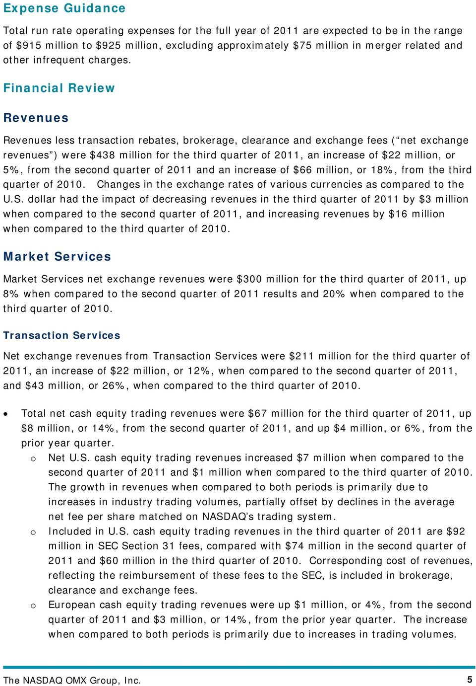 Financial Review Revenues Revenues less transaction rebates, brokerage, clearance and exchange fees ( net exchange revenues ) were $438 million for the third quarter of 2011, an increase of $22