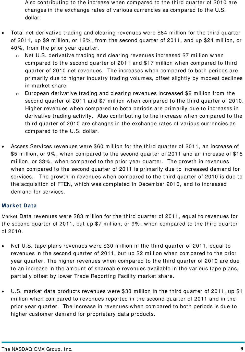 year quarter. o Net U.S. derivative trading and clearing revenues increased $7 million when compared to the second quarter of 2011 and $17 million when compared to third quarter of 2010 net revenues.