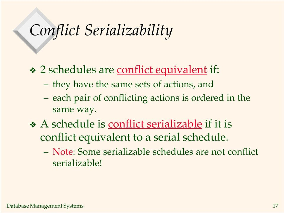 A schedule is conflict serializable if it is conflict equivalent to a serial schedule.