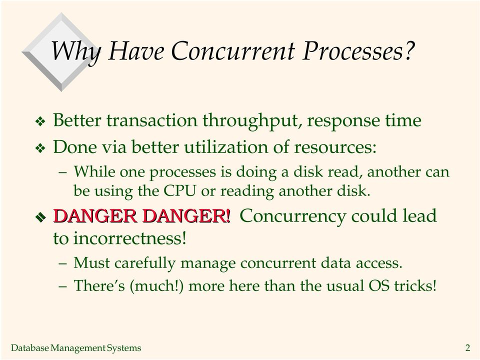 processes is doing a disk read, another can be using the CPU or reading another disk. DANGER DANGER!