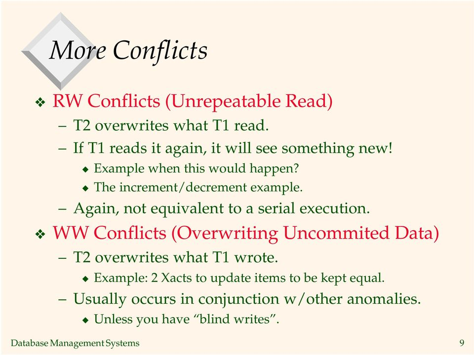 Again, not equivalent to a serial execution. WW Conflicts (Overwriting Uncommited Data) T2 overwrites what T1 wrote.