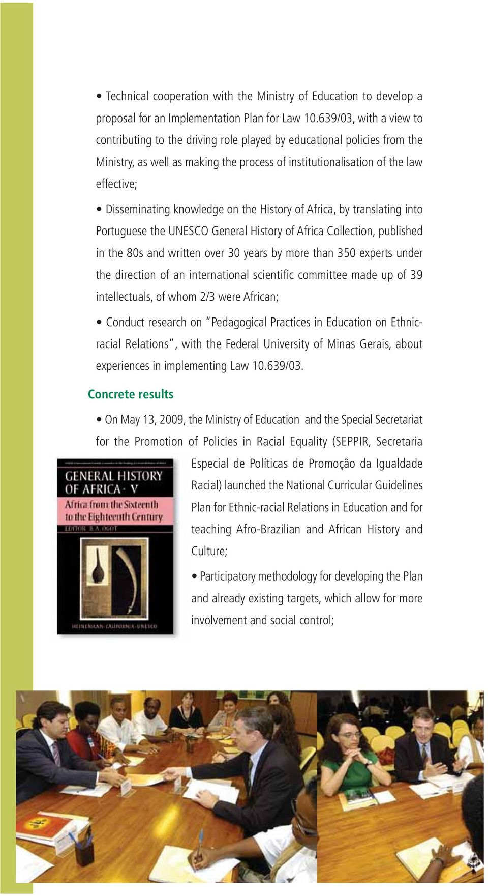 knowledge on the History of Africa, by translating into Portuguese the UNESCO General History of Africa Collection, published in the 80s and written over 30 years by more than 350 experts under the