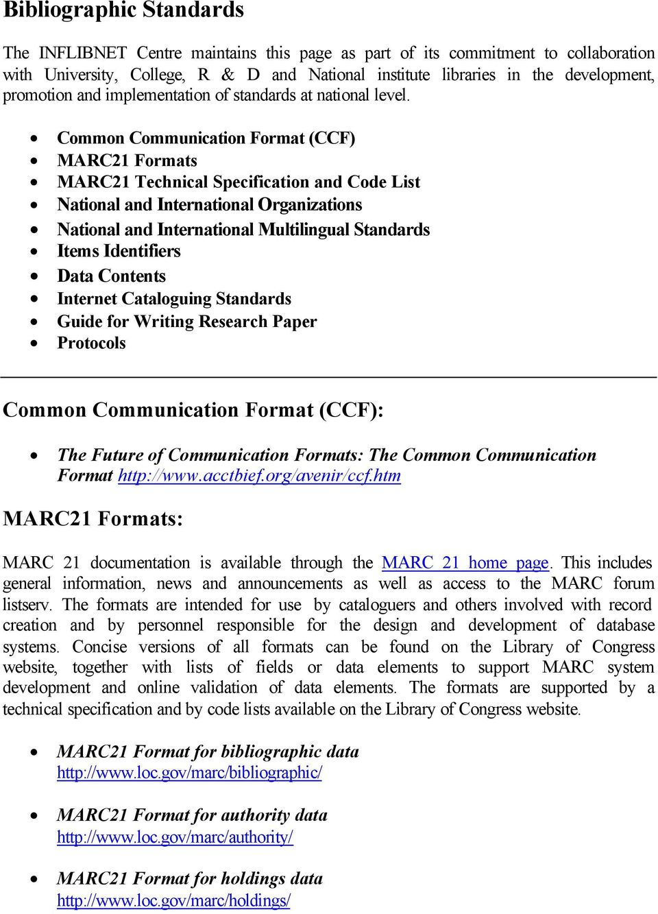 Common Communication Format (CCF) MARC21 Formats MARC21 Technical Specification and Code List National and International Organizations National and International Multilingual Standards Items