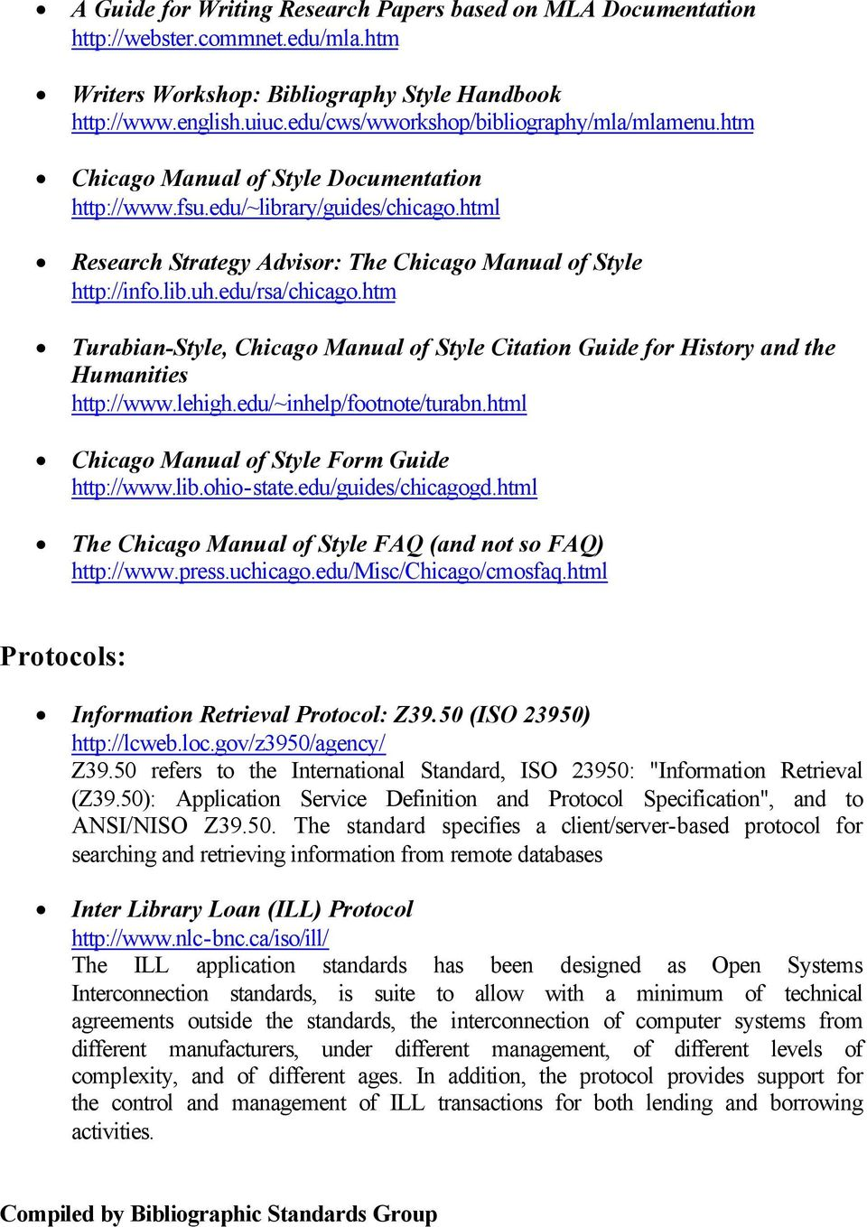 lib.uh.edu/rsa/chicago.htm Turabian-Style, Chicago Manual of Style Citation Guide for History and the Humanities http://www.lehigh.edu/~inhelp/footnote/turabn.
