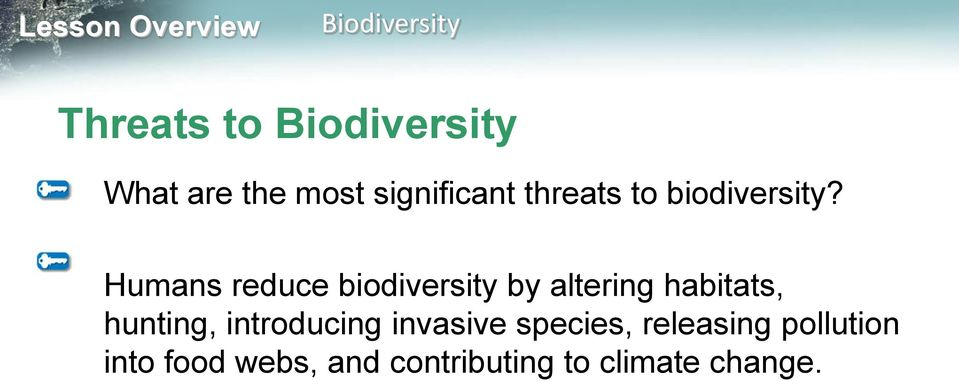 Humans reduce biodiversity by altering habitats,