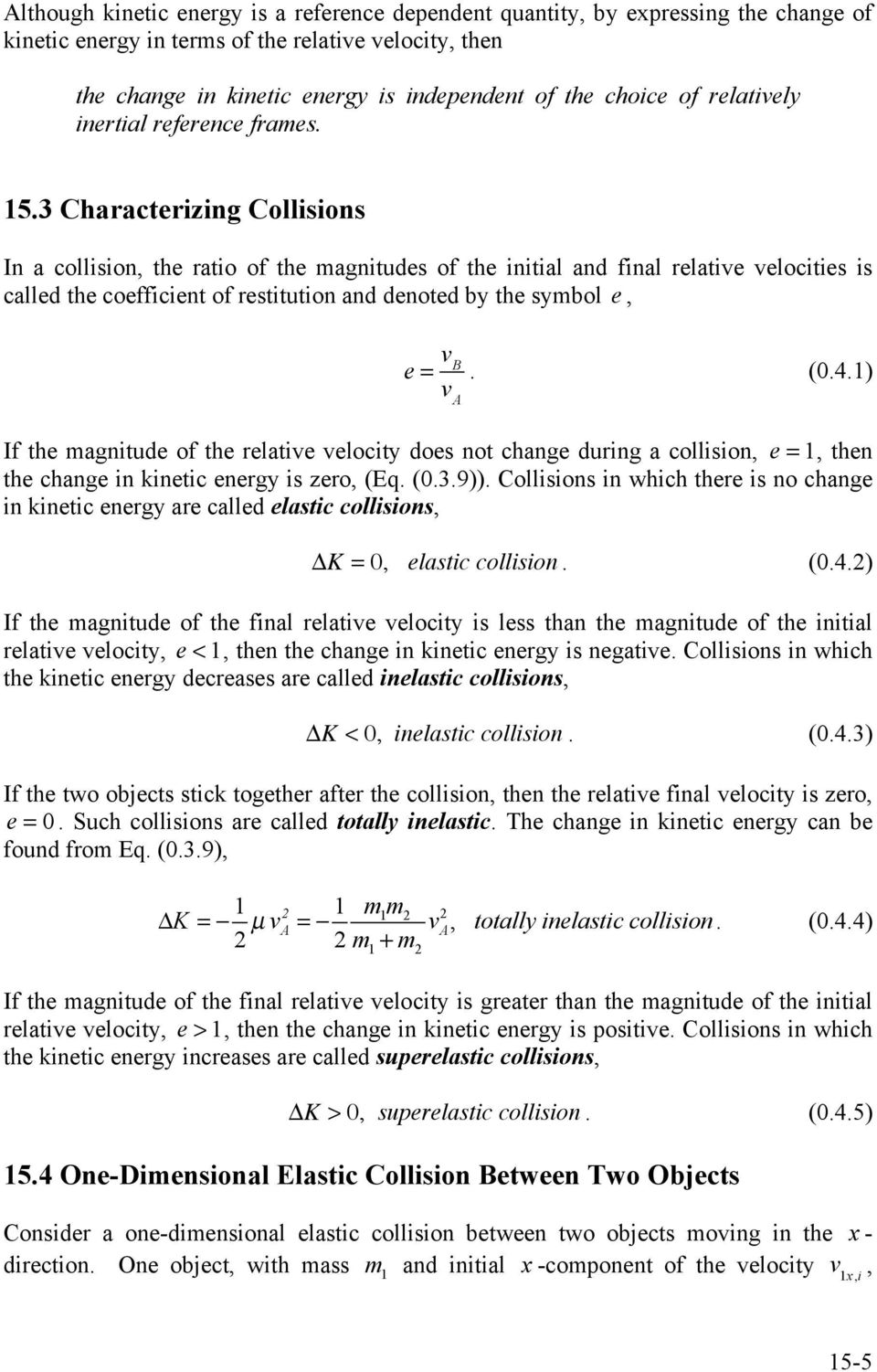 and denoted by the symbol e, e = v B v A (041) If the magnitude of the relative velocity does not change during a collision, e = 1, then the change in kinetic energy is zero, (Eq (039)) Collisions in