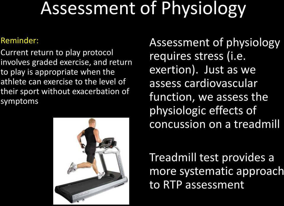 Assessment of physiology requires stress (i.e. exertion).