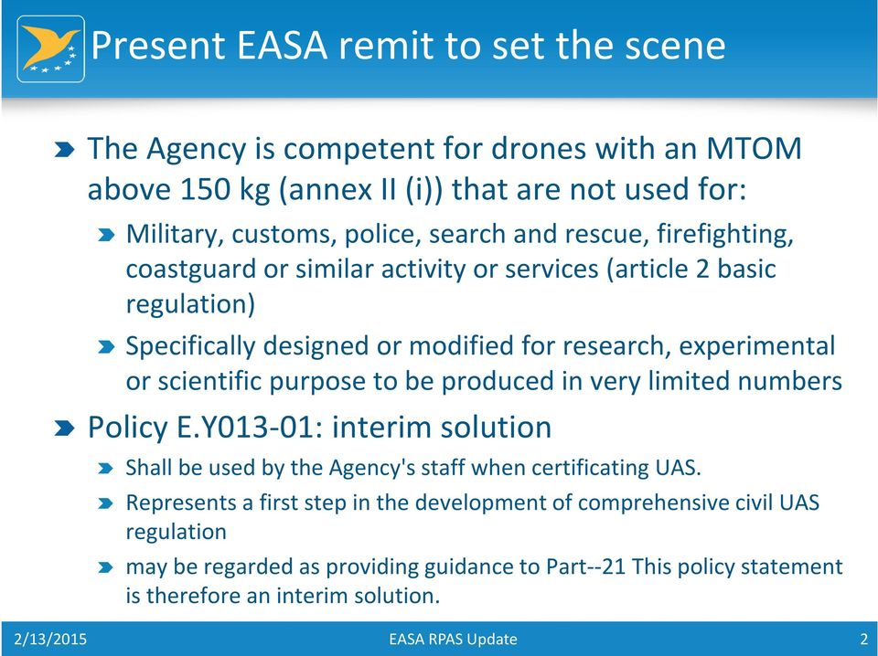 or scientific purpose to be produced in very limited numbers Policy E.Y013-01: interim solution Shall be used by the Agency's staff when certificating UAS.