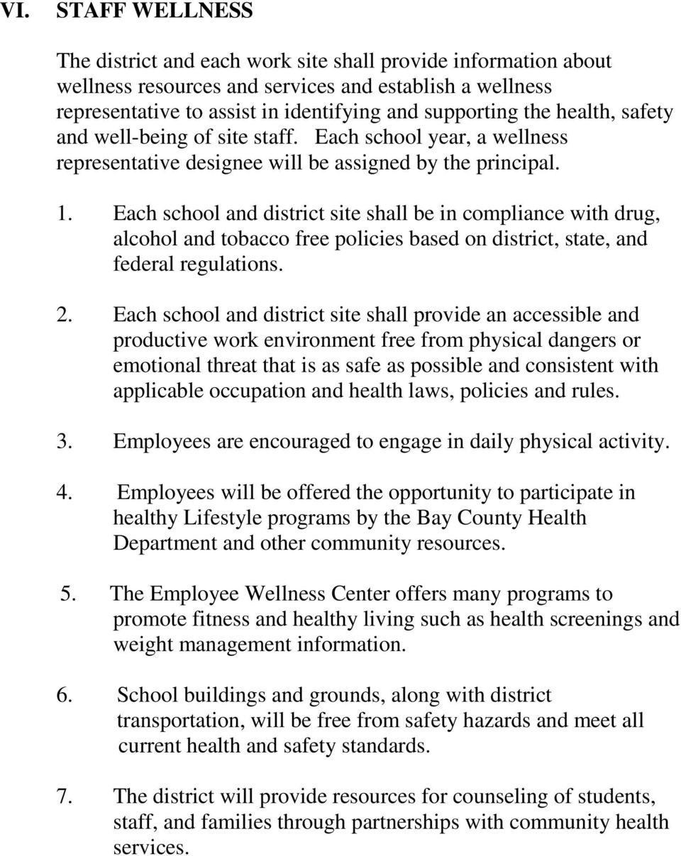 Each school and district site shall be in compliance with drug, alcohol and tobacco free policies based on district, state, and federal regulations. 2.