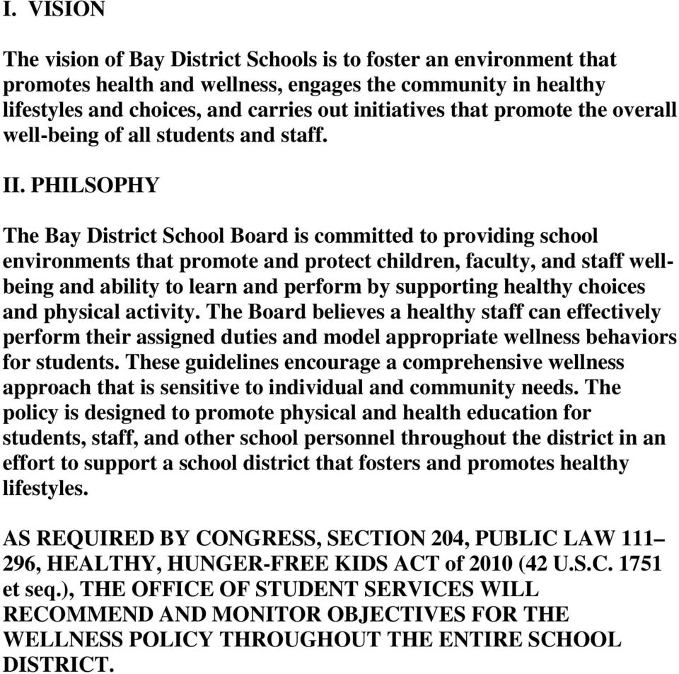 PHILSOPHY The Bay District School Board is committed to providing school environments that promote and protect children, faculty, and staff wellbeing and ability to learn and perform by supporting